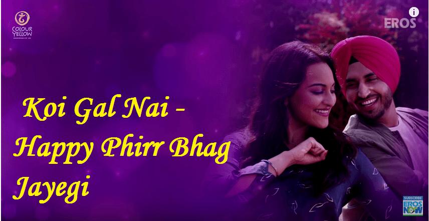 Koi Gal Nai - Happy Phirr Bhag Jayegi
