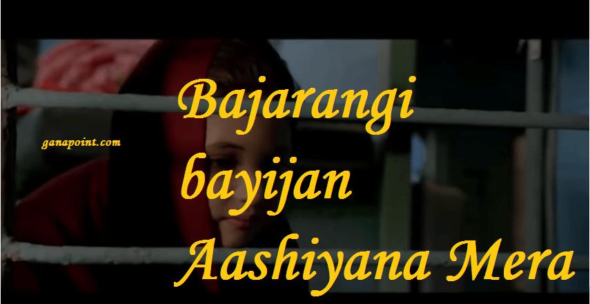 Bajarangi bayijan Aashiyana Mera