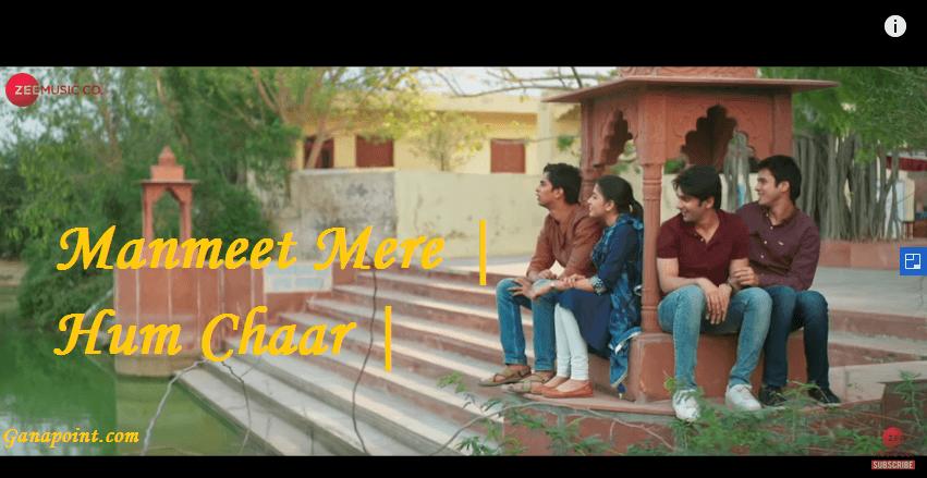 Manmeet Mere - Mohit Chauhan-Hum Chaar 2019