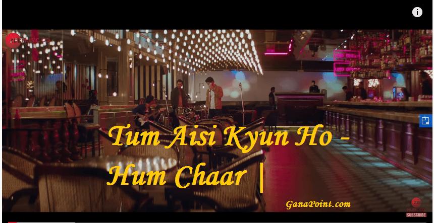 Tum Aisi Kyun Ho - Hum Chaar
