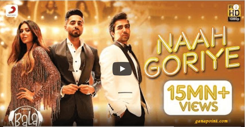 Naah Goriye -Bala