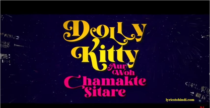 Dolly Kitty Aur Woh Chamakte Sitare Movie - All Song Lyrics