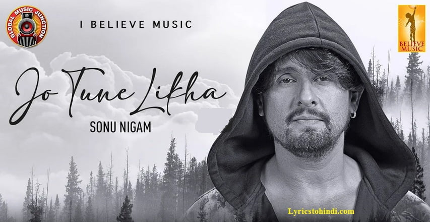 Jo Tune Likha lyrics - Sonu Nigam