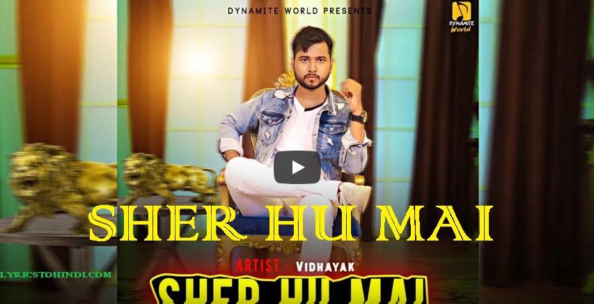 Sher Hu mai lyrics - Vidhayak : Kaim