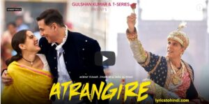 Atrangi Re Movie All Song lyrics,Atrangi Re Movie lyrics,Atrangi Re Movie All Song lyrics in hindi,Atrangi Re lyrics,Atrangi Re Movie song lyrics,Atrangi Re Movie songs,अतरंगी रे मूवी लिरिक्स इन हिंदी,Atrangi Re Movie All Song lyrics of akshay kumar,
