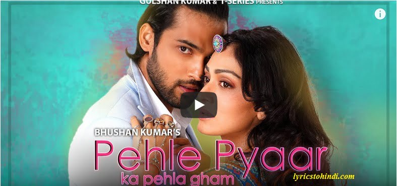 Pehle Pyaar Ka Pehla Gham lyrics of Tulsi Kumar,Pehle Pyaar Ka Pehla Gham lyrics of Jubin Nautiyal,Pehle Pyaar Ka Pehla Gham lyrics,Pehle Pyaar Ka Pehla Gham lyrics in hindi,पहले प्यार का पहला ग़म लिरिक्स इन हिंदी ,