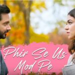 फिर से उस मोड़ पे लिरिक्स इन हिंदी ,Phir Se Us Mod Pe lyrics,Phir Se Us Mod Pe lyrics in hindi,Phir Se Us Mod Pe lyrics of Jazim Sharma,Phir Se Us Mod Pe lyrics of shubha Chaki,