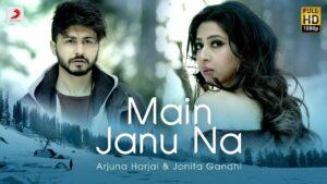 Main Janu Na lyrics of jonita gandhi, Main Janu Na lyrics of arjuna harjai, Main Janu Na lyrics,Main Janu Na lyrics in hindi, Main Janu Na song lyrics, मैं जानू न लिरिक्स इन हिंदी ,