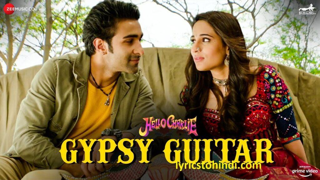 Gypsy Guitar lyrics,Gypsy Guitar lyrics in hindi, Gypsy Guitar ve song lyrics,Gypsy Guitar lyrics of yasser desai, जिप्सी गिटार वे लिरिक्स इन हिंदी ,