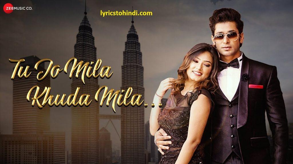 Tu Jo Mila Khuda Mila lyrics in hindi, Tu Jo Mila Khuda Mila lyrics, Tu Jo Mila Khuda Mila lyrics of Gaurav Manuj & Pal, Tu Jo Mila Khuda Mila song lyrics, तू जो मिला खुदा मिला लिरिक्स इन हिंदी ,