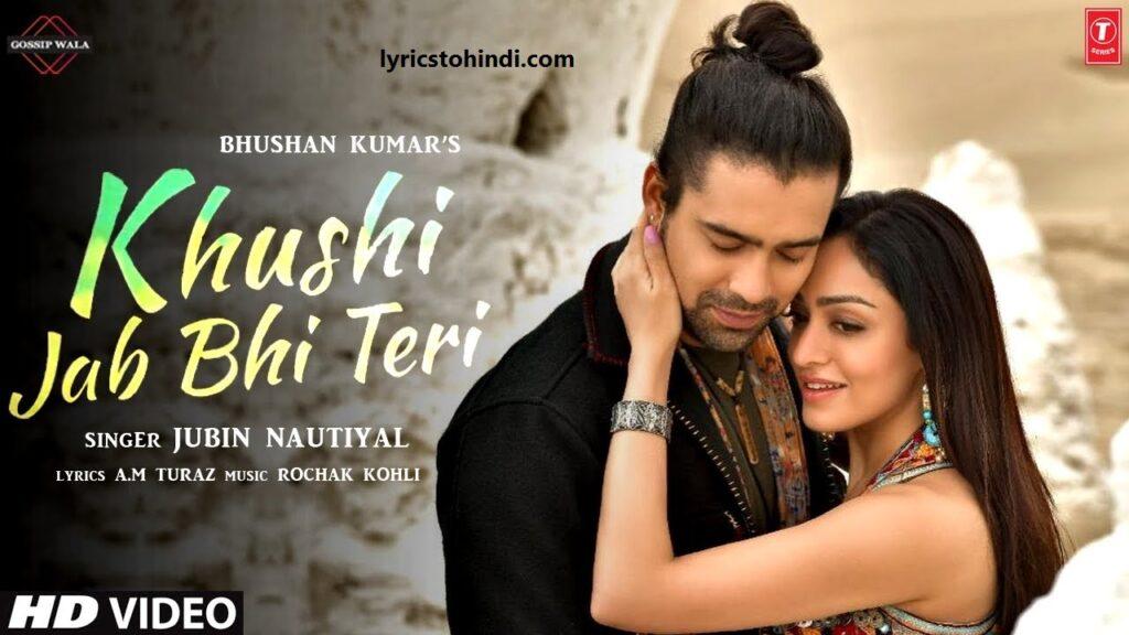 Khushi Jab Bhi Teri lyrics, Khushi Jab Bhi Teri lyrics in hindi, Khushi Jab Bhi Teri lyrics by rochak kihli, Khushi Jab Bhi Teri lyrics of jubin nautiyal, ख़ुशी जब भी तेरी लिरिक्स इन हिंदी ,