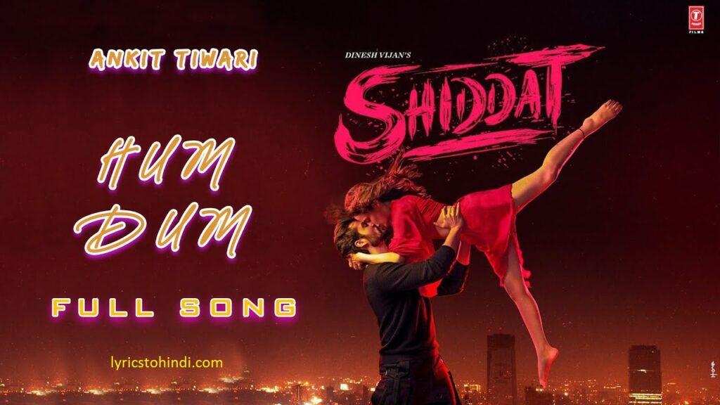 Hum Dum lyrics, Hum Dum lyrics in hindi, Hum Dum lyrics of Shiddat, Hum Dum lyrics of ankit tiwari, हम दम लिरिक्स इन हिंदी ,