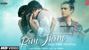Rim Jhim lyrics, Rim Jhim song lyrics, Rim Jhim lyrics of jubin nautiyal, Rim Jhim lyrics in hindi, रिम झिम लिरिक्स इन हिंदी ,